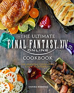 The Ultimate Final Fantasy XIV Cookbook: The Essential Culinarian Guide to Hydaelyn