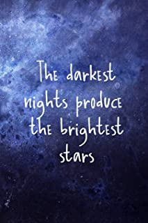The Darkest Nights Produce The Brightest Stars: All Purpose 6x9 Blank Lined Notebook Journal Way Better Than A Card Trendy...