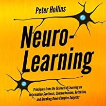 Neuro-Learning: Principles from the Science of Learning on Information Synthesis, Comprehension, Retention, and Breaking D...