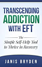 Transcending Addiction with EFT: The Simple Self-Help Tool to Thrive in Recovery