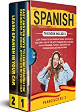Spanish: 2 Manuscripts: Learn Spanish for Beginners at Home, Office or in Your Car + 4000 of the Most Common Useful Words, Spanish Grammar, Phrases, Exercises and Pronunciation Easy and Fun Way