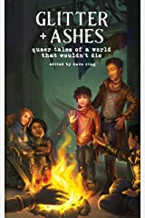 Glitter + Ashes: Queer Tales of a World That Wouldn't Die Kindle Edition