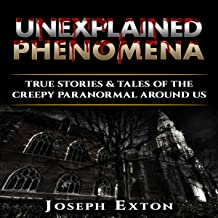 Unexplained Phenomena: Box Set: True Stories & Tales of the Creepy Paranormal Around Us