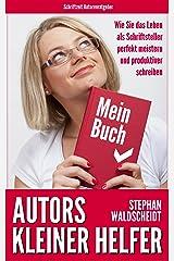 Autors kleiner Helfer: Wie Sie das Leben als Schriftsteller perfekt meistern und produktiver schreiben Kindle Ausgabe