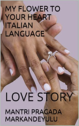MY FLOWER TO YOUR HEART ITALIAN LANGUAGE: LOVE STORY