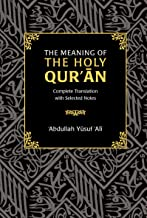 The Meaning of the Holy Qur'an: Complete Translation with Selected Notes