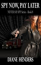 Spy Now, Pay Later (The Never Say Spy Series Book 8)