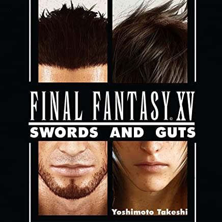 Final Fantasy XV: Swords and Gut: An Unofficial FF Novel, Volume 1