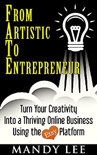 From Artistic To Entrepreneur: Turn Your Creativity into a Thriving Online Business Using the Etsy Platform