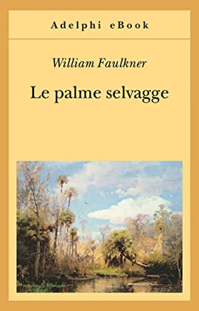 Le palme selvagge (Opere di William Faulkner Vol. 2)