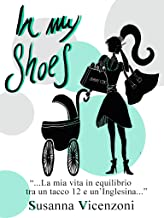 Permalink to In my shoes: La mia vita in equilibrio tra un tacco 12 e un'inglesina PDF