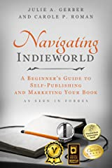 Navigating Indieworld: A Beginner's Guide to Self-Publishing and Marketing Your Book Kindle Edition