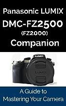 Panasonic LUMIX DMC-FZ2500/FZ2000 Companion: A Guide To Mastering Your Camera