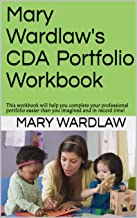 Mary Wardlaw's CDA Portfolio Workbook: This workbook will help you complete your professional portfolio easier than you imagined and in record time!