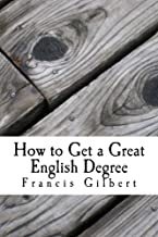 How to Get a Great English Degree (Gilbert's Study Guides Book 11)