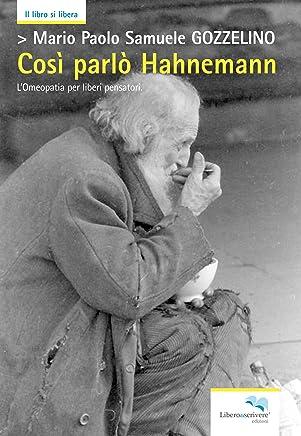 """Così parlò Hahnemann: L'Omeopatia per liberi pensatori, ricercatori della """"matrix biologica"""", terapeuti e fautori dell'""""arte del guarire"""""""