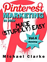 Pinterest Marketing in 2019 Made (Stupidly) Easy: How to Use Pinterest for Business Awesomeness (Punk Rock Marketing Colle...