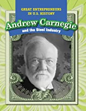 Andrew Carnegie and the Steel Industry (Great Entrepreneurs in U.S. History)