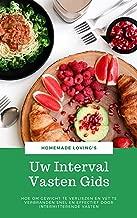 Uw Interval Vasten Gids: Hoe Om Gewicht Te Verliezen En Vet Te Verbranden Snel En Effectief Door Intermitterende Vasten (Ultieme Vasten Gids)