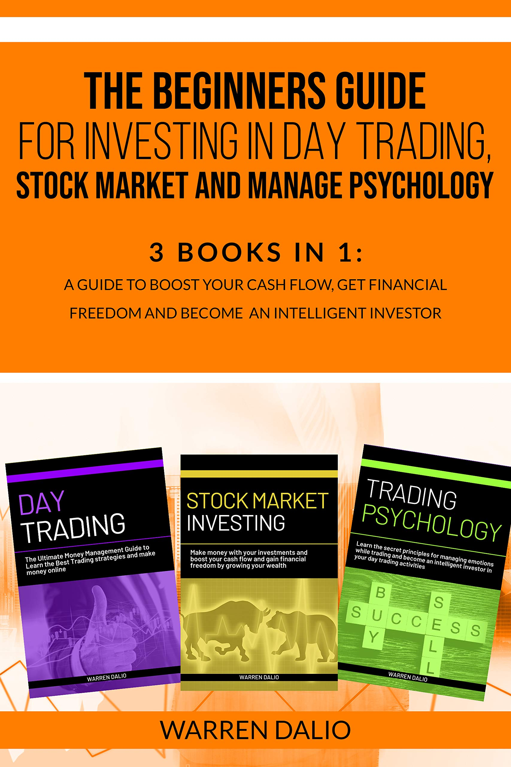 THE BEGINNERS GUIDE FOR INVESTING IN DAY TRADING, STOCK MARKET AND MANAGE PSYCHOLOGY:: 3 Books In 1: To Boost Your Cash Flow, Get Financial Freedom And Become An Intelligent Investor