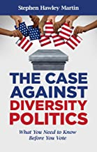 The Case Against Diversity Politics: What You Need to Know Before You Vote (English Edition)