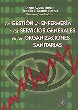 La gestión de enfermería y los servicios generales en las organizaciones sanitarias