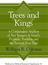 Trees and Kings: A Comparative Analysis of Tree Imagery in Israel's Prophetic Tradition and the Ancient Near East (Bulleti...