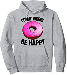 Donut Worry Be Happy Funny Foodie Doughnut Lovers Pullover Hoodie