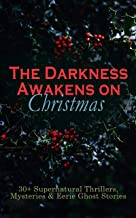 The Darkness Awakens on Christmas: 30+ Supernatural Thrillers, Mysteries & Eerie Ghost Stories: The Story of the Goblins, ...
