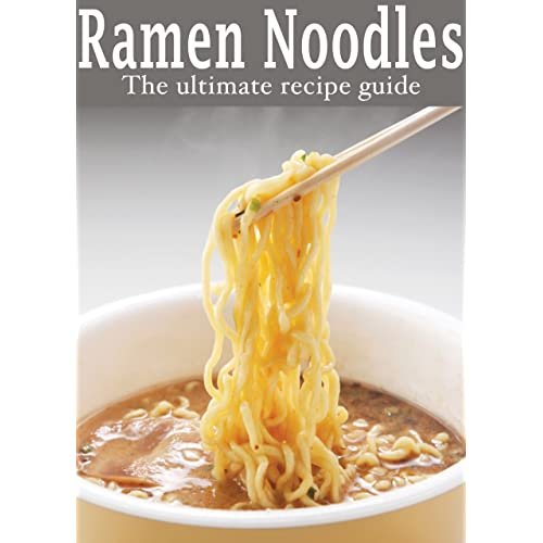 Ramen Noodles: The Ultimate Recipe Guide - Kindle edition by ...