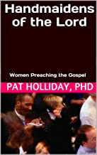 Handmaidens of the Lord (Women Preaching the Gospel Book 1)