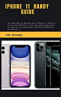 IPHONE 11 HANDY GUIDE: An easy way to master your iPhone 11, iPhone 11 pro and iPhone 11 pro max.with questions on how to troubleshoot common problems of iPhone 11 (English Edition)