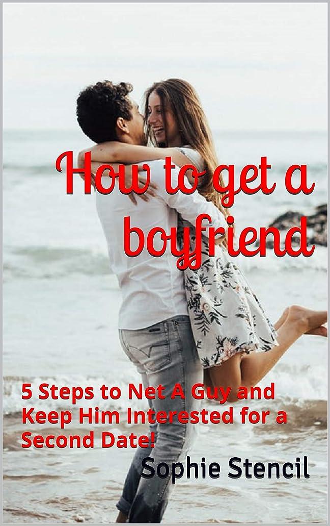 楽しませる解き明かす規制How to get a boyfriend: 5 Steps to Net A Guy and Keep Him Interested for a Second Date! (Series of Romance Book 1) (English Edition)