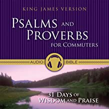 Psalms and Proverbs for Commuters Audio Bible - King James Version, KJV: 31 Days of Wisdom and Praise from the King James Version Bible