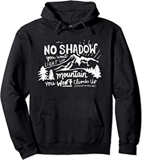 No Shadow You Won't Light Up, Mountain You Won't Climb Up - Pullover Hoodie