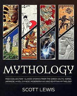 Mythology: Classic stories from the Greek, Celtic, Norse, Japanese, Hindu, Chinese, Mesopotamian and Egyptian Mythology