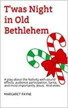 T'was Night in Old Bethlehem: A play about the Nativity with sound effects, audience participation, Santa, and most importantly, Jesus. And elves.