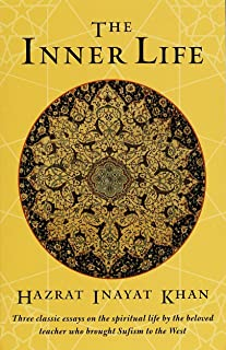 Inner Life: Three Classic Essays on the Spiritual Life by the Beloved Teacher Who Brought Sufism to the West
