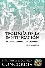 Teología de la santificación: La espiritualidad del cristiano (Biblioteca Teologíca Concordia / Concordia Theological Library)
