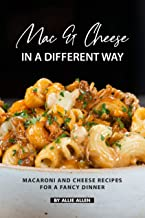 Mac & Cheese in A Different Way: Macaroni and Cheese Recipes for a Fancy Dinner