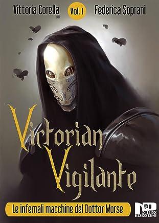 Victorian Vigilante - Le Infernali Macchine del Dottor Morse (Vol.1)