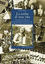 La scelta di una vita. Storia di Gina Manaresi. La lotta partigiana, la deportazione, la libertà e la partecipazione civile