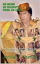 DAS ABLEBEN DER FEHLERHAFTE SYMBOL VON LIBYEN: Die Ermordung von Muammar Gaddafi, das Unordnung des Landes und die daraus ...