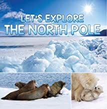 Let's Explore the North Pole: Arctic Exploration and Expedition (Children's Explore the World Books) (English Edition)