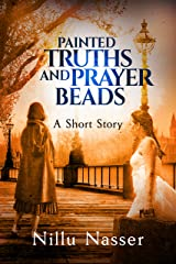 Painted Truths and Prayer Beads: A Short Story Kindle Edition