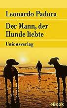 Der Mann, der Hunde liebte: Roman (Unionsverlag Taschenbücher) (German Edition)