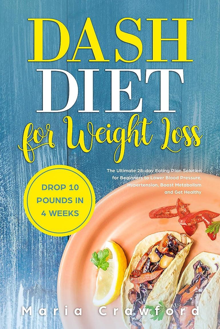 鹿月カスタムDash Diet For Weight Loss: The Ultimate 28-day Eating Plan Solution for Beginners to Lower Blood Pressure, Hypertension, Boost Metabolism, Drop 10 Pounds in 4 Weeks and Get Healthy (English Edition)