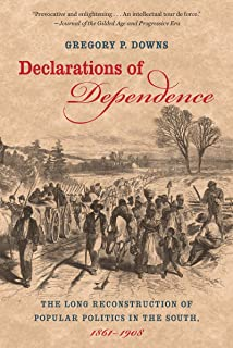 Declarations of Dependence: The Long Reconstruction of Popular Politics in the South, 1861-1908