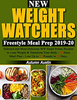 New Weight Watchers Freestyle Meal Prep 2019-20: Selected and Most Delicious WW Smart points Recipes to Lose Weight & Transform Your Body - 30 Days Meal Plan – Lose Up to 30 Pounds in 30 Days