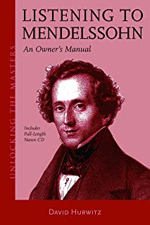 Listening to Mendelssohn: An Owner's Manual (Unlocking the Masters)